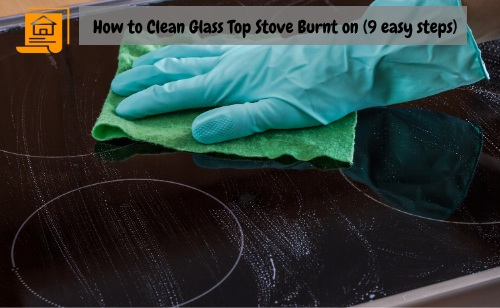 How to Clean Glass Top Stove Burnt on