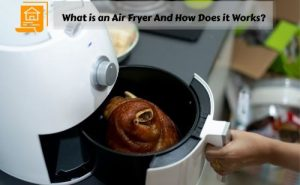 What is an Air Fryer And How Does it Works