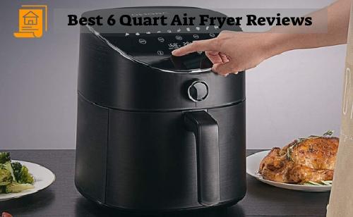 Best 6 quart air fryer reviews