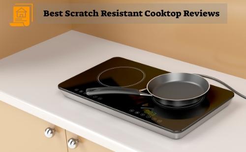 Best Scratch Resistant Cooktop Reviews