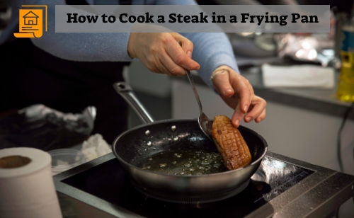 How to Cook a Steak in a Frying Pan