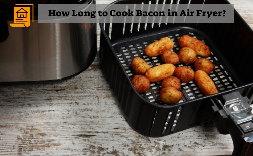 How Long to Cook Bacon in Air Fryer