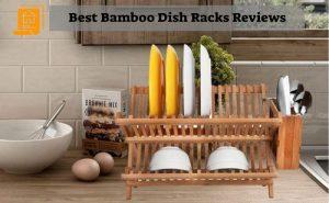 Best Bamboo Dish Rack Reviews