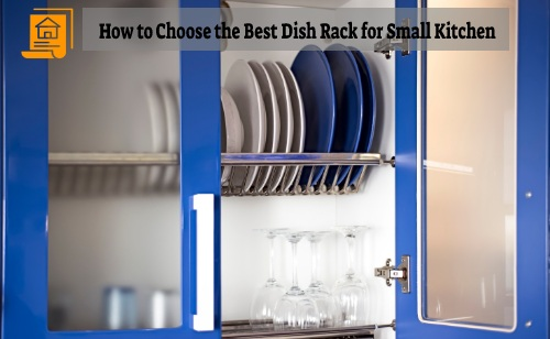 How to Choose the Best Dish Rack for Small Kitchen