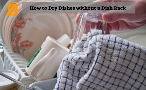 How to Dry Dishes without a Dish Rack